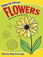 How to Draw Flowers by Barbara Soloff Levy