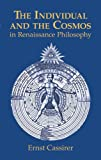 Cassirer, Ernst: The Individual and the Cosmos in Renaissance Philosophy