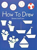 How to Draw by Barbara Soloff Levy