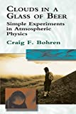 Bohren, Craig F.: Clouds in a Glass of Beer: Simple Experiments in Atmospheric Physics