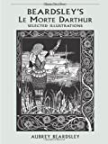 Beardsley, Aubrey: Beardsley's Le Morte Darthur: Selected Illustrations (Dover Art Library)