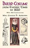 Ashdown, Charles H.: British Costume from Earliest Times to 1820