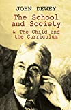 Dewey, John: The School and Society &amp; the Child and the Cirriculum