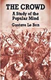 Le Bon, Gustave: The Crowd: A Study of the Popular Mind