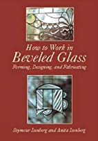 How to Work in Beveled Glass: Forming,…