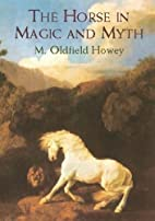 The Horse in Magic and Myth by M. Oldfield…