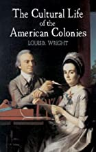 The Cultural Life of the American Colonies,…