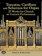 Toccatas, Carillons and Scherzos for Organ:…