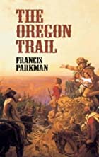 The Oregon Trail : Sketches of Prairie and…