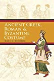 Houston, Mary G.: Ancient Greek, Roman &amp; Byzantine Costume