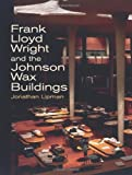 Lipman, Jonathan: Frank Lloyd Wright and the Johnson Wax Buildings