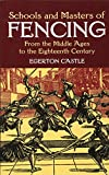 Egerton Castle: Schools and Masters of Fencing: From the Middle Ages to the Eighteenth Century (Dover Military History, Weapons, Armor)