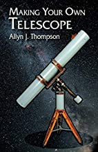 Making Your Own Telescope by Allyn J.…