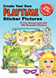 Dover: Create Your Own Playtime Sticker Pictures: 12 Scenes and Over 300 Reusable Stickers (Small-Format Create Your Own Sticker Cards)