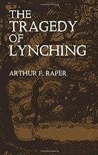 The Tragedy of Lynching by Arthur F. Raper
