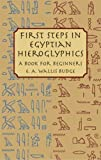 Budge, E.A. Wallis: First Steps in Egyptian Hieroglyphics: A Book for Beginners