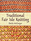 McGregor, Sheila: Traditional Fair Isle Knitting (Dover Knitting, Crochet, Tatting, Lace)