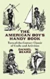 Daniel C. Beard: The American Boy's Handy Book: Turn-of-the-Century Classic of Crafts and Activities (Dover Children's Activity Books)