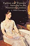 Cunnington, C. Willett: Fashion and Women's Attitudes in the Nineteenth Century