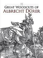Great Woodcuts of Albrecht Durer by Albrecht…