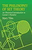 Tiles, Mary: The Philosophy of Set Theory: An Historical Introduction to Cantor&#39;s Paradise