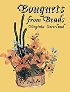 Bouquets from Beads by Virginia Osterland