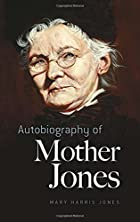 Autobiography of Mother Jones by Mary Harris…