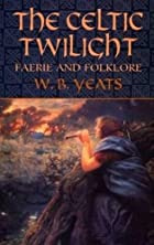 The Celtic Twilight: Faerie and Folklore by…