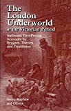 Mayhew, Henry: The London Underworld In The Victorian Period: Authentic First-person Accounts By Beggars, Thieves And Prostitutes