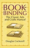 Cockerell, Douglas: Bookbinding: The Classic Arts And Crafts Manual