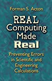 Acton, Forman S.: Real Computing Made Real: Preventing Errors In Scientific And Engineering Calculations