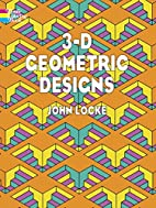3-D Geometric Designs by John Locke