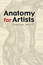 Anatomy for Artists by Eugene Wolff