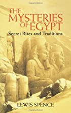 The Mysteries of Egypt: Secret Rites and…