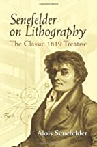 Senefelder on Lithography: The Classic 1819…