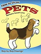 How to Draw Pets by Barbara Soloff Levy