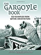 The Gargoyle Book: 572 Examples from Gothic…