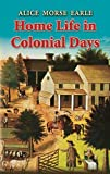 Earle, Alice Morse: Home Life in Colonial Days