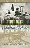 Alcott, Louisa May: Civil War Hospital Sketches