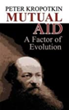 Mutual Aid: A Factor of Evolution by Peter…