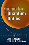 Klauder, John R.: Fundamentals of Quantum Optics