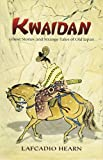 Hearn, Lafcadio: Kwaidan: Ghost Stories and Strange Tales of Old Japan