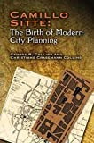 Collins, George R.: Camillo Sitte, the Birth of Modern City Planning: With a Translation of the 1889 Austrian Edition of His City Planning According to Artistic Principles