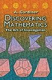 A. Gardiner: Discovering Mathematics: The Art of Investigation (Dover Books on Mathematics)