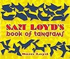 Sam Loyd's Book of Tangrams by Sam Loyd