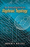 Wallace, Andrew H.: An Introduction to Algebraic Topology