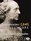 Mendelssohn, Felix: Symphonies Nos. 3, 4 and 5 in Full Score (Dover Music Scores)