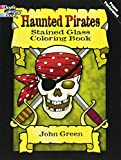 Green, John: Haunted Pirates Stained Glass Coloring Book (Dover Stained Glass Coloring Book)