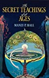 Hall, Manly P.: The Secret Teachings of All Ages: An Encyclopedic Outline of Masonic, Hermetic, Qabbalistic and Rosicrucian Symbolical Philosophy (Dover Occult)