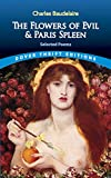 Charles Baudelaire: The Flowers of Evil & Paris Spleen: Selected Poems (Dover Thrift Editions)